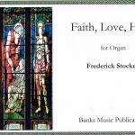 Faith, Love, Hope – three new organ pieces from Frederick Stocken